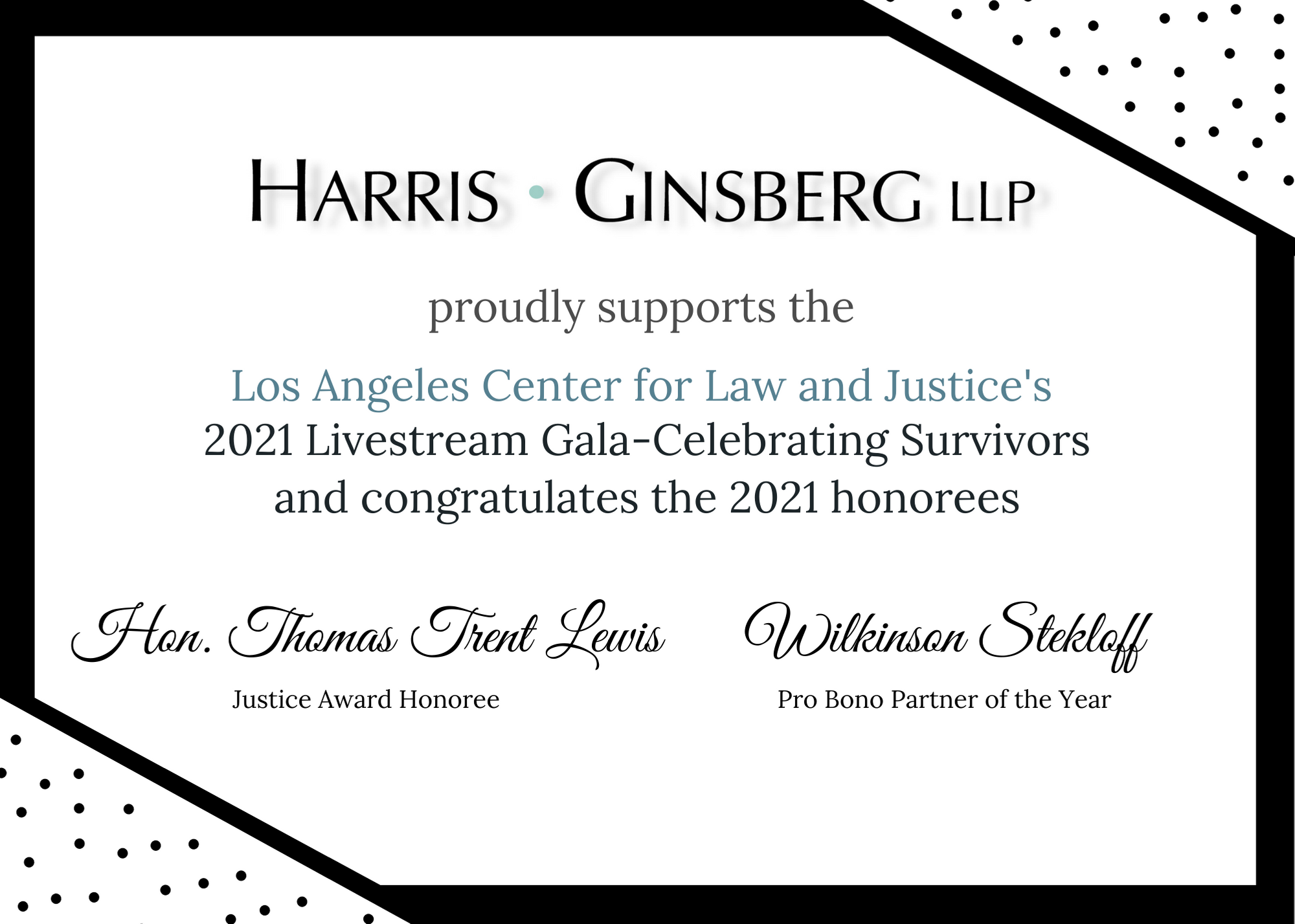 Harris Ginsberg LLP proudly supports the Los Angeles Center for Law and Justice's 2021 Livestream Gala - Celebrating Survivors and congratulates the 2021 honorees
