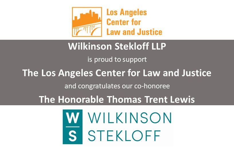 Wilkinson Stekloff LLP is proud to support Los Angeles Center for Law and Justice and congratulates our co-honoree The Honorable Thomas Trent Lewis